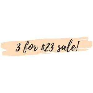 Other - 3 for $23 Sale!!!